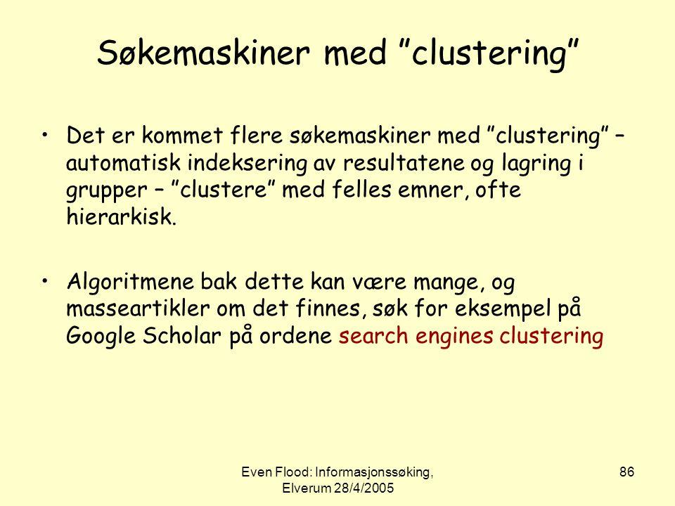 """Even Flood: Informasjonssøking, Elverum 28/4/2005 86 Søkemaskiner med """"clustering"""" •Det er kommet flere søkemaskiner med """"clustering"""" – automatisk ind"""