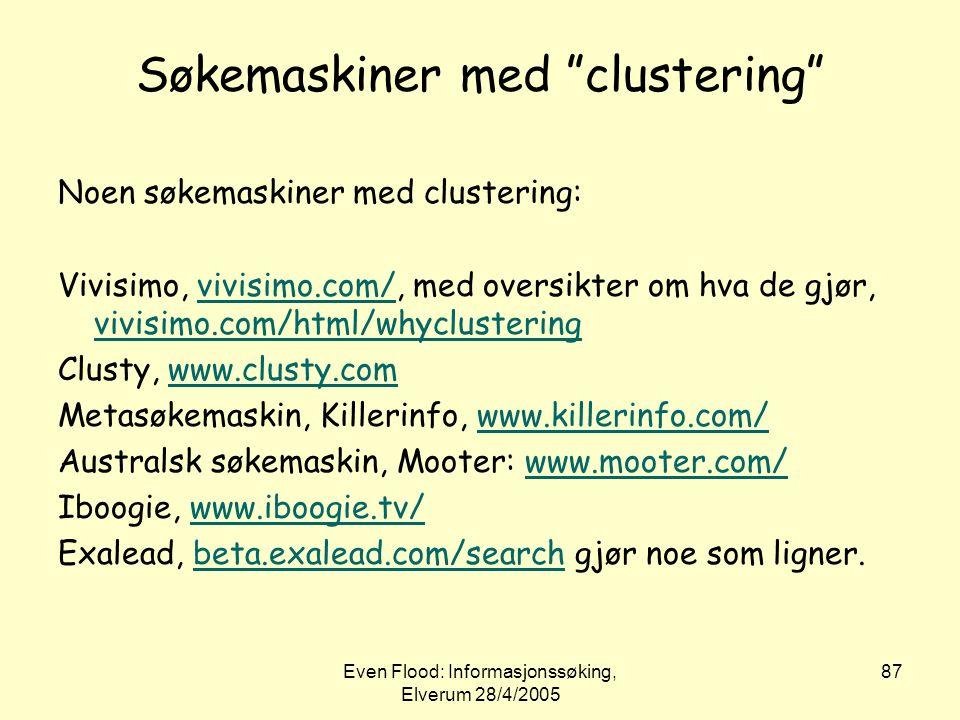 """Even Flood: Informasjonssøking, Elverum 28/4/2005 87 Søkemaskiner med """"clustering"""" Noen søkemaskiner med clustering: Vivisimo, vivisimo.com/, med over"""