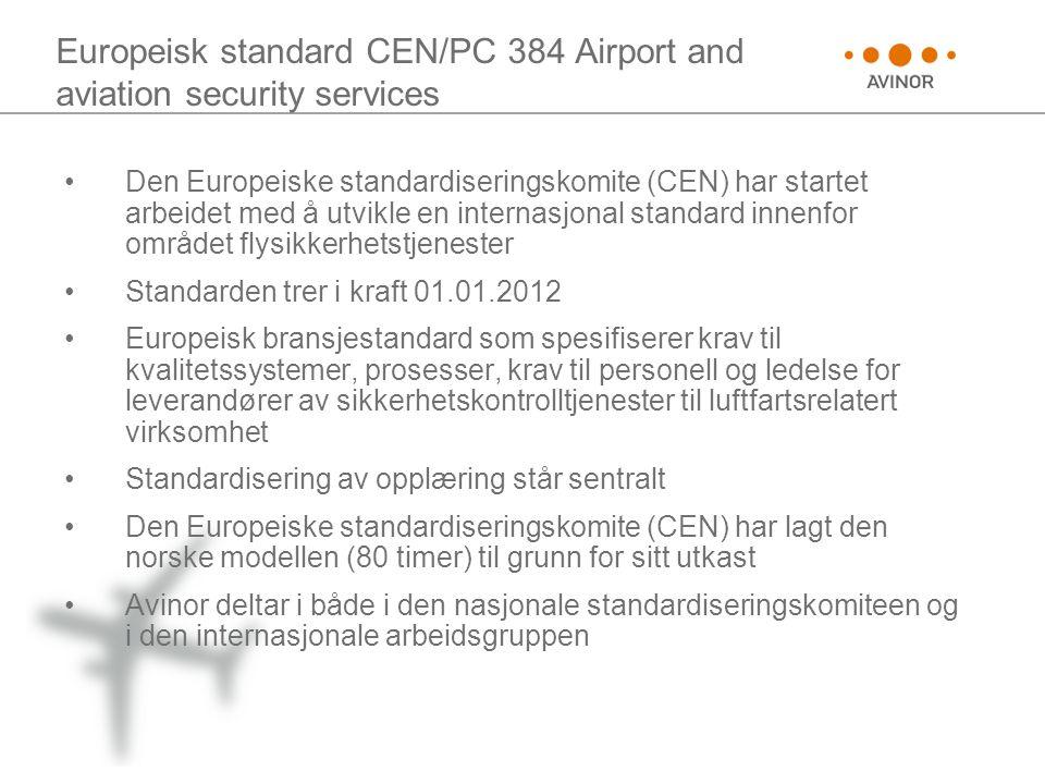 Europeisk standard CEN/PC 384 Airport and aviation security services •Den Europeiske standardiseringskomite (CEN) har startet arbeidet med å utvikle e