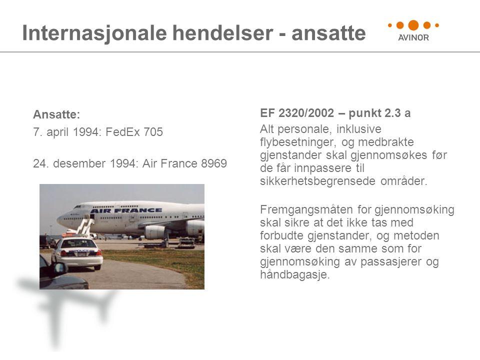 Internasjonale hendelser - ansatte EF 2320/2002 – punkt 2.3 a Alt personale, inklusive flybesetninger, og medbrakte gjenstander skal gjennomsøkes før de får innpassere til sikkerhetsbegrensede områder.