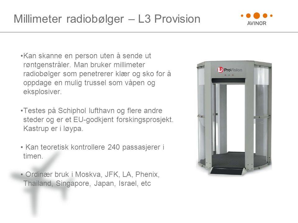 Millimeter radiobølger – L3 Provision •Kan skanne en person uten å sende ut røntgenstråler. Man bruker millimeter radiobølger som penetrerer klær og s