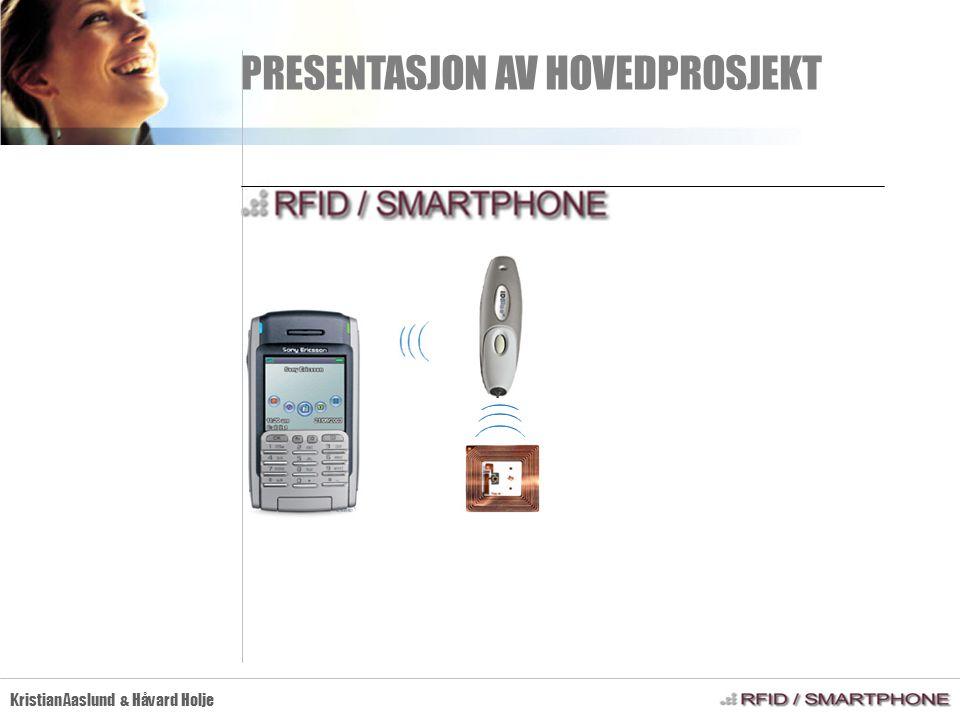 PRESENTASJON AV HOVEDPROSJEKT Kristian Aaslund & Håvard Holje RFID/Smartphone