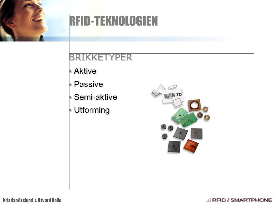 RFID-TEKNOLOGIEN Kristian Aaslund & Håvard Holje BRIKKETYPER  Aktive  Passive  Semi-aktive  Utforming