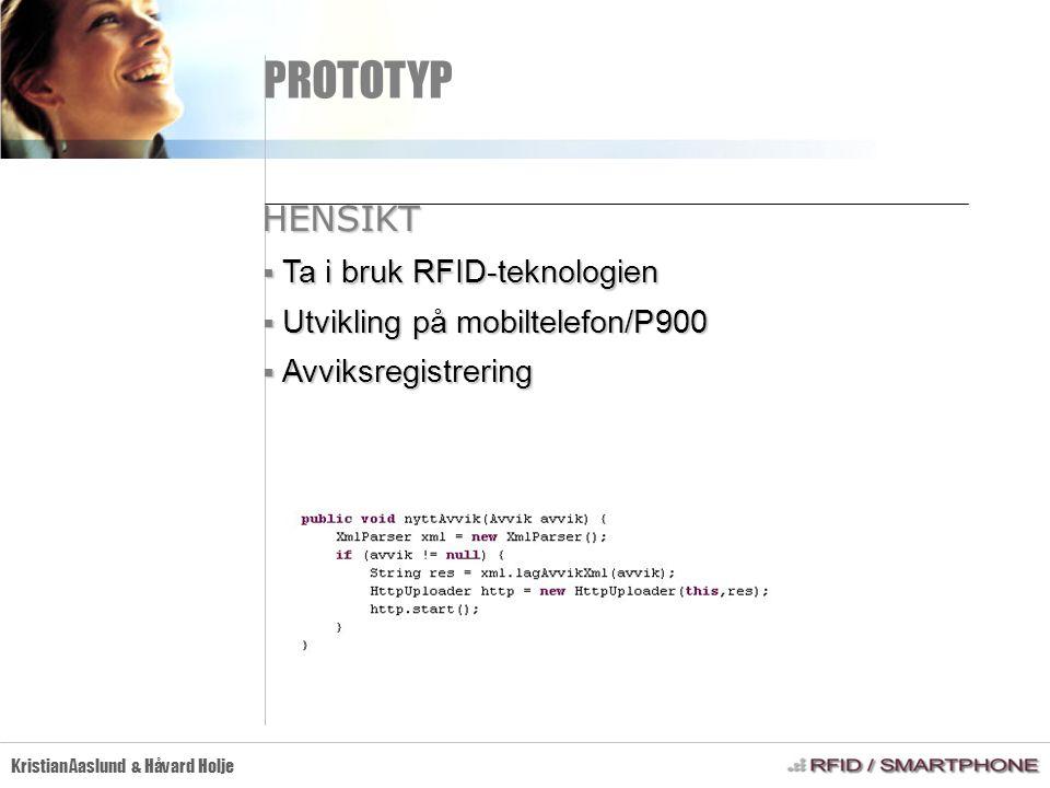 PROTOTYP Kristian Aaslund & Håvard Holje HENSIKT  Ta i bruk RFID-teknologien  Utvikling på mobiltelefon/P900  Avviksregistrering