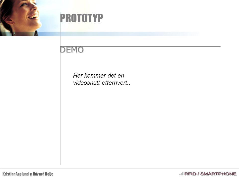 PROTOTYP Kristian Aaslund & Håvard Holje DEMO Her kommer det en videosnutt etterhvert..