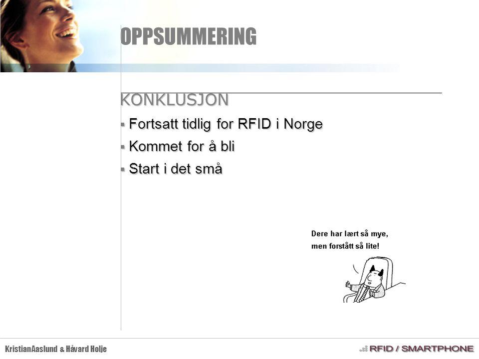 OPPSUMMERING Kristian Aaslund & Håvard Holje KONKLUSJON  Fortsatt tidlig for RFID i Norge  Kommet for å bli  Start i det små