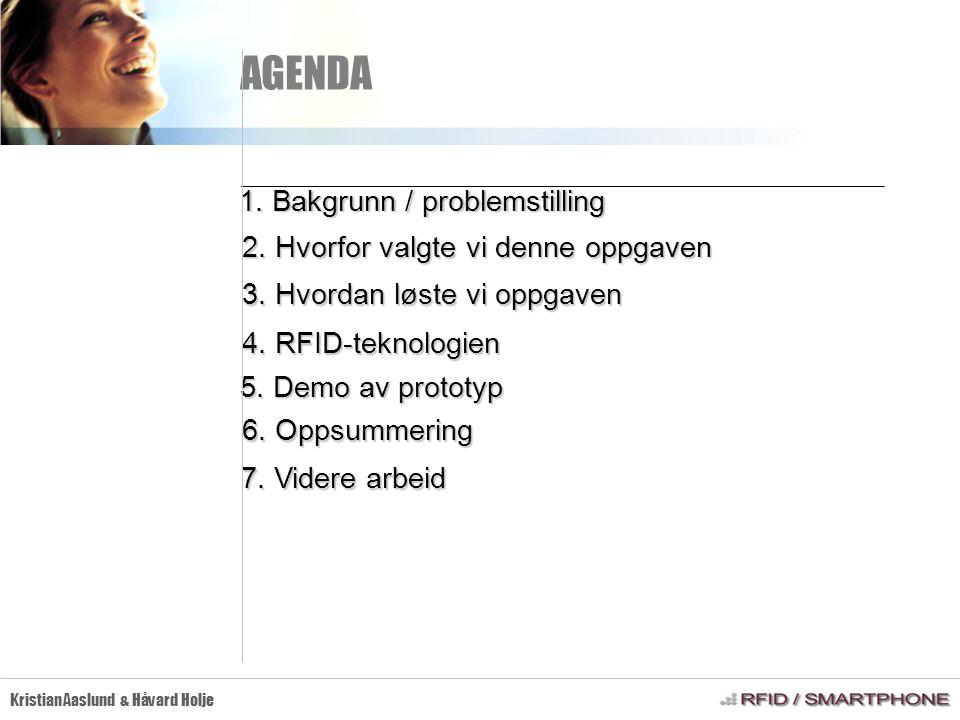 AGENDA Kristian Aaslund & Håvard Holje 1. Bakgrunn / problemstilling 2. Hvorfor valgte vi denne oppgaven 3. Hvordan løste vi oppgaven 4. RFID-teknolog