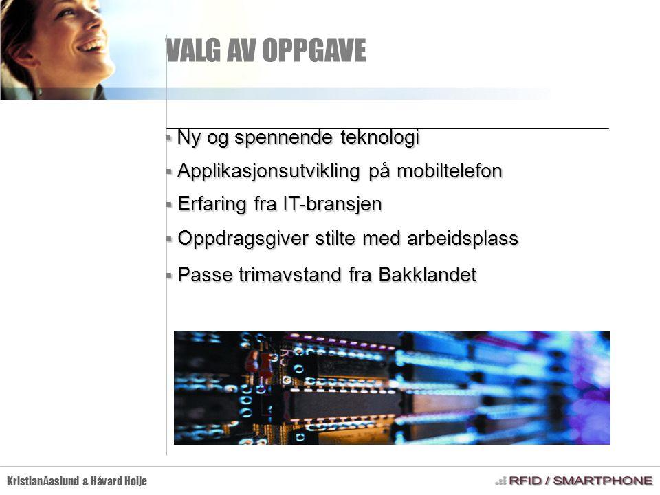 VALG AV OPPGAVE Kristian Aaslund & Håvard Holje  Ny og spennende teknologi  Applikasjonsutvikling på mobiltelefon  Erfaring fra IT-bransjen  Oppdr