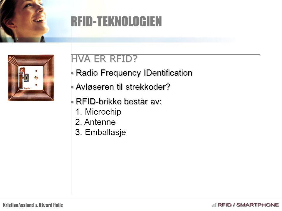 RFID-TEKNOLOGIEN Kristian Aaslund & Håvard Holje  Radio Frequency IDentification HVA ER RFID?  Avløseren til strekkoder?  RFID-brikke består av: 1.
