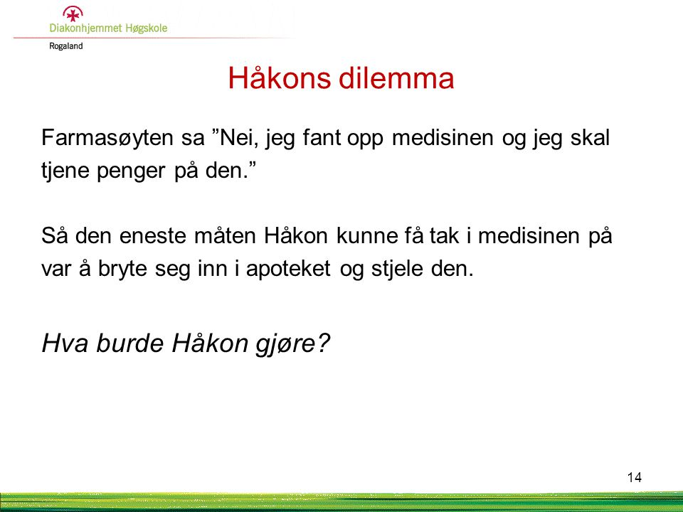 """Håkons dilemma Farmasøyten sa """"Nei, jeg fant opp medisinen og jeg skal tjene penger på den."""" Så den eneste måten Håkon kunne få tak i medisinen på var"""