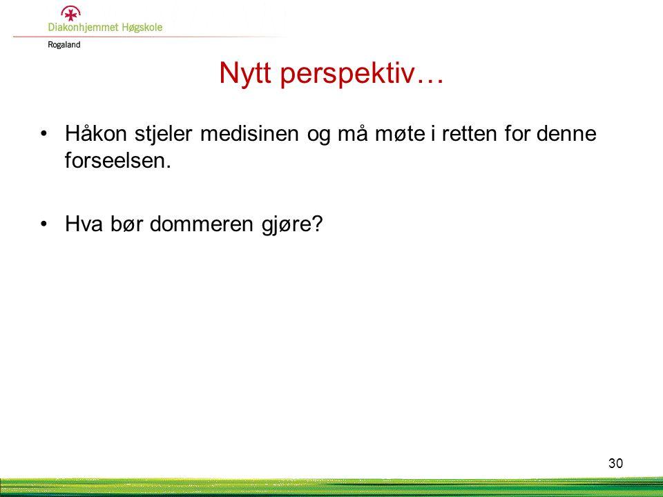 Nytt perspektiv… •Håkon stjeler medisinen og må møte i retten for denne forseelsen. •Hva bør dommeren gjøre? 30