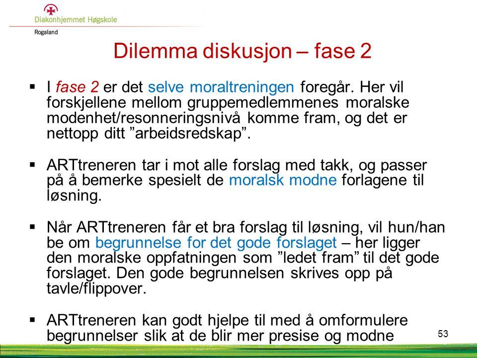 Dilemma diskusjon – fase 2  I fase 2 er det selve moraltreningen foregår. Her vil forskjellene mellom gruppemedlemmenes moralske modenhet/resonnering