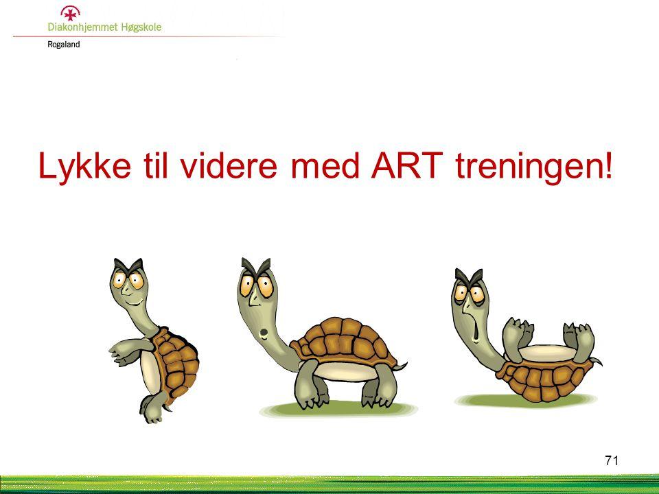 Lykke til videre med ART treningen! 71