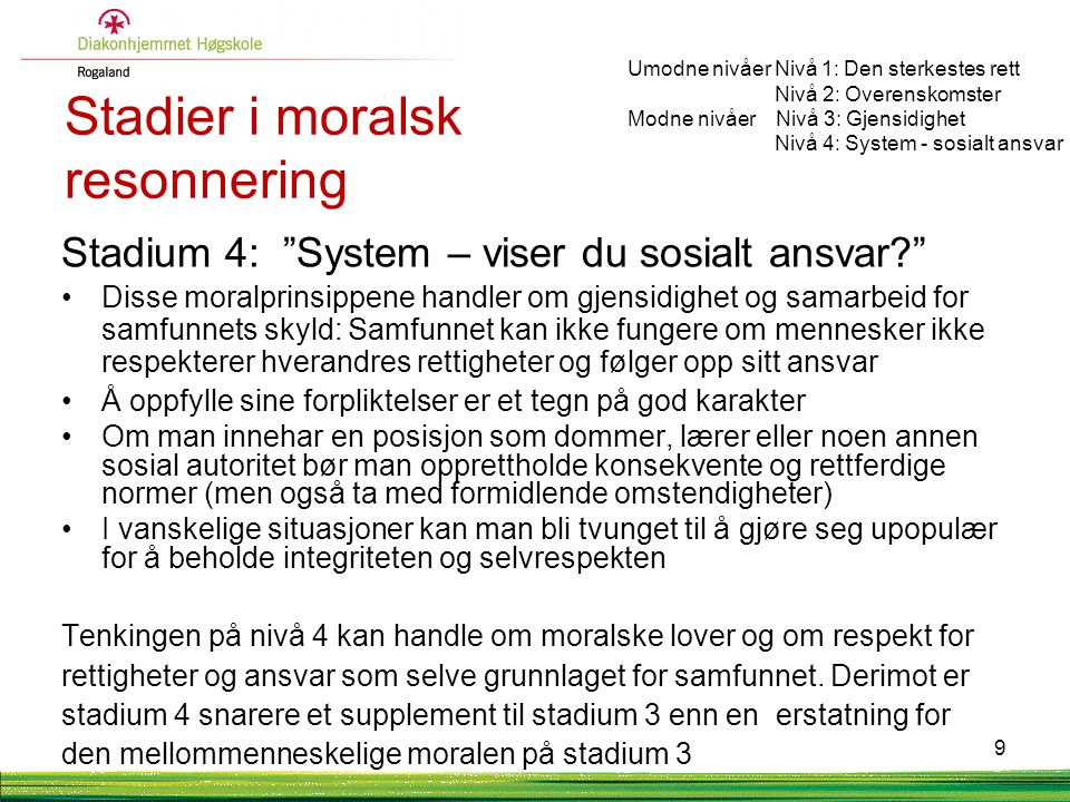 """Stadier i moralsk resonnering Stadium 4: """"System – viser du sosialt ansvar?"""" •Disse moralprinsippene handler om gjensidighet og samarbeid for samfunne"""
