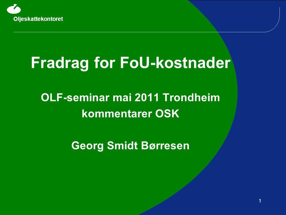 Oljeskattekontoret 1 Fradrag for FoU-kostnader OLF-seminar mai 2011 Trondheim kommentarer OSK Georg Smidt Børresen