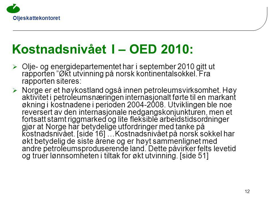 """Oljeskattekontoret 12 Kostnadsnivået I – OED 2010:  Olje- og energidepartementet har i september 2010 gitt ut rapporten """"Økt utvinning på norsk konti"""