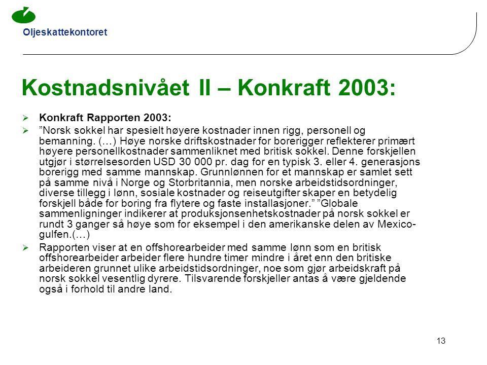 "Oljeskattekontoret 13 Kostnadsnivået II – Konkraft 2003:  Konkraft Rapporten 2003:  ""Norsk sokkel har spesielt høyere kostnader innen rigg, personel"
