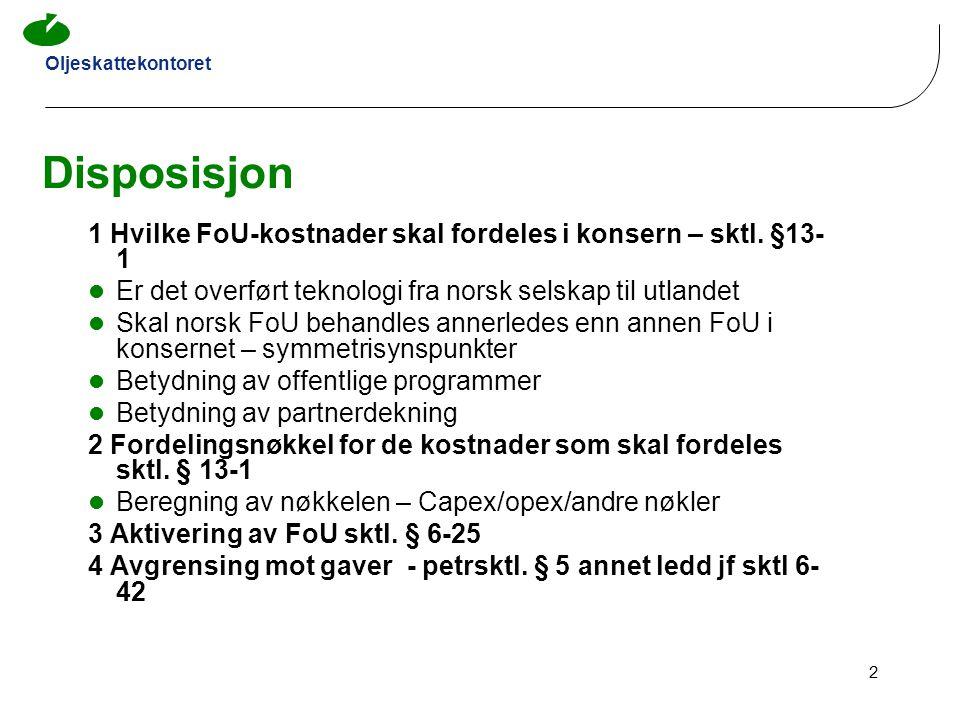 Oljeskattekontoret 2 Disposisjon 1 Hvilke FoU-kostnader skal fordeles i konsern – sktl. §13- 1  Er det overført teknologi fra norsk selskap til utlan
