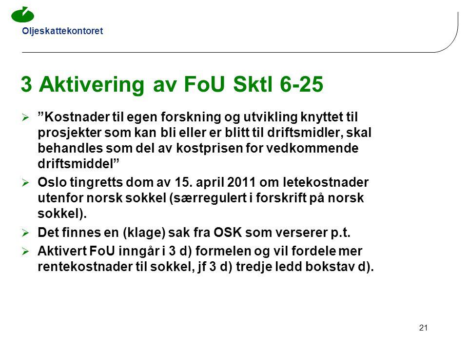 """Oljeskattekontoret 21 3 Aktivering av FoU Sktl 6-25  """"Kostnader til egen forskning og utvikling knyttet til prosjekter som kan bli eller er blitt til"""