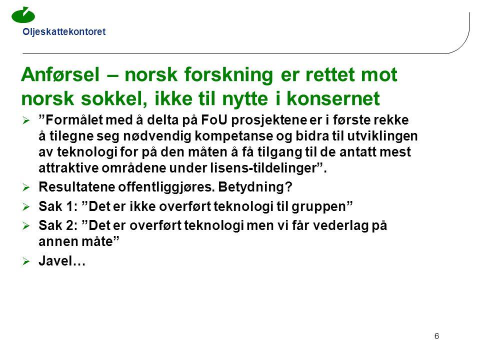 """Oljeskattekontoret 6 Anførsel – norsk forskning er rettet mot norsk sokkel, ikke til nytte i konsernet  """"Formålet med å delta på FoU prosjektene er i"""