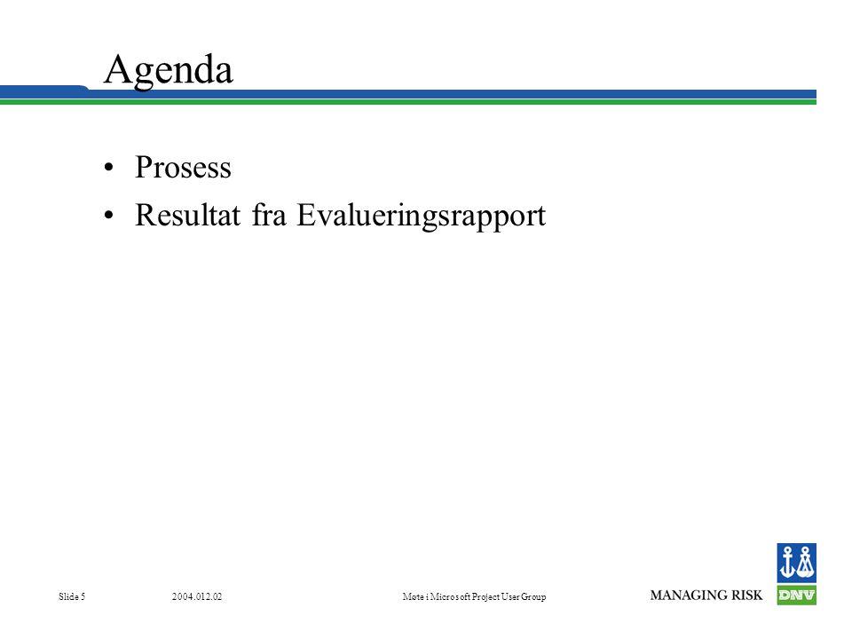 2004.012.02Møte i Microsoft Project User Group Slide 5 Agenda •Prosess •Resultat fra Evalueringsrapport