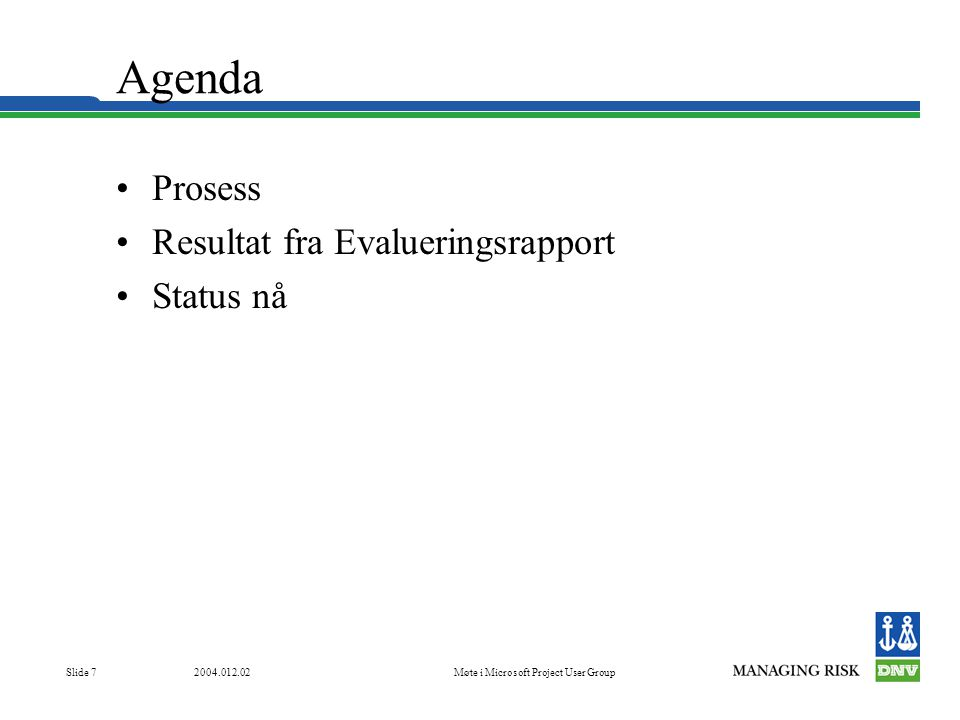 2004.012.02Møte i Microsoft Project User Group Slide 7 Agenda •Prosess •Resultat fra Evalueringsrapport •Status nå