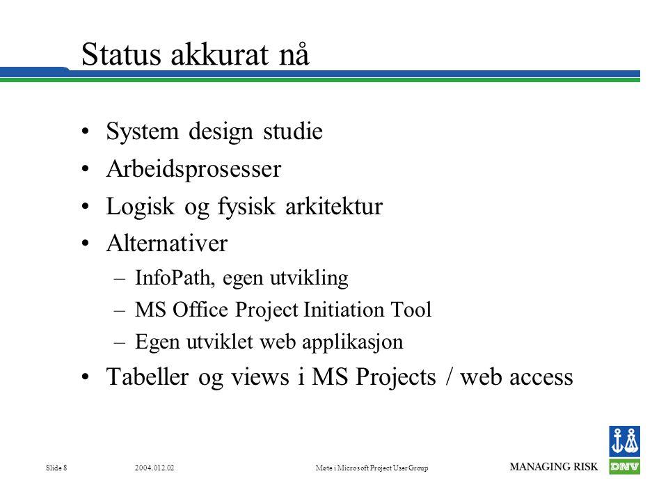 2004.012.02Møte i Microsoft Project User Group Slide 8 Status akkurat nå •System design studie •Arbeidsprosesser •Logisk og fysisk arkitektur •Alterna