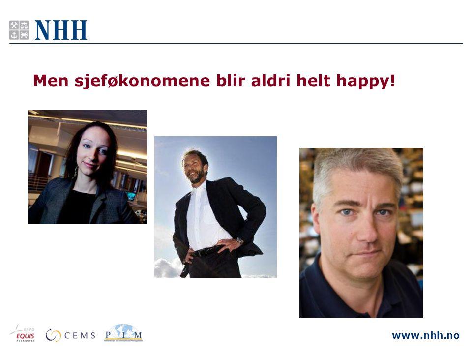 www.nhh.no Men sjeføkonomene blir aldri helt happy!
