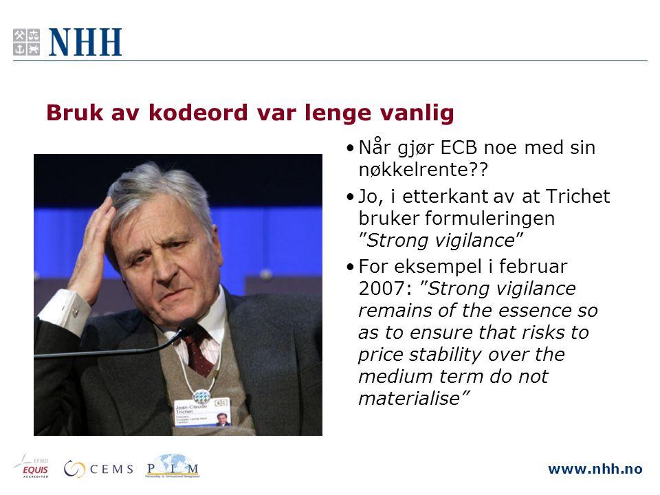 """www.nhh.no Bruk av kodeord var lenge vanlig •Når gjør ECB noe med sin nøkkelrente?? •Jo, i etterkant av at Trichet bruker formuleringen """"Strong vigila"""