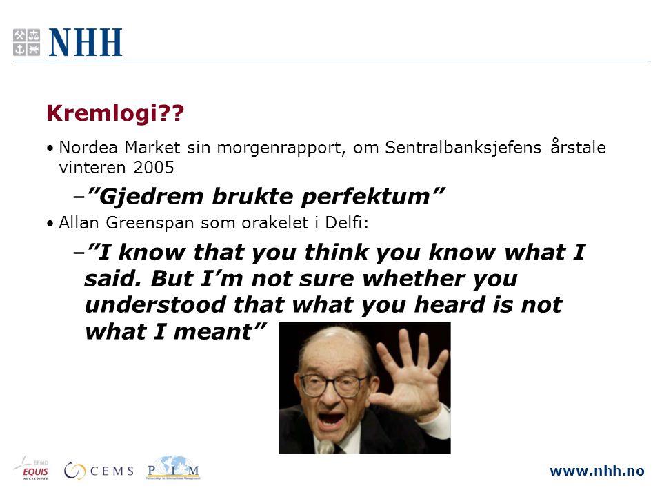"""www.nhh.no Kremlogi?? •Nordea Market sin morgenrapport, om Sentralbanksjefens årstale vinteren 2005 –""""Gjedrem brukte perfektum"""" •Allan Greenspan som o"""