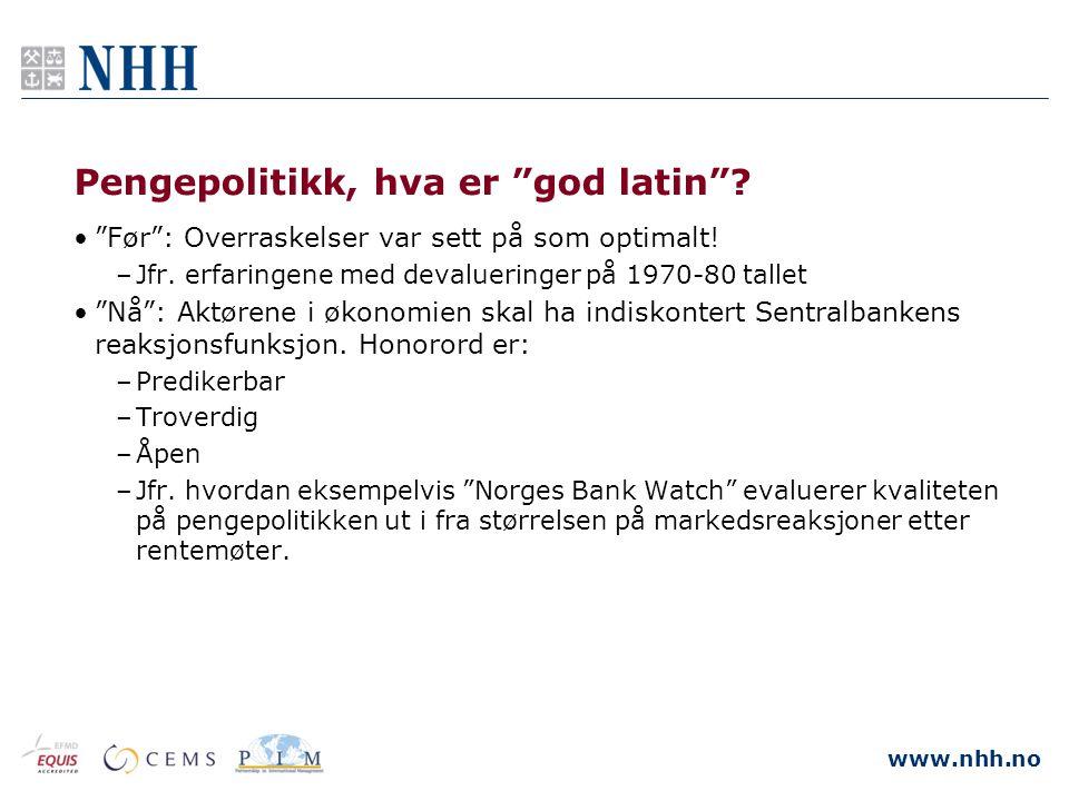 """www.nhh.no Pengepolitikk, hva er """"god latin""""? •""""Før"""": Overraskelser var sett på som optimalt! –Jfr. erfaringene med devalueringer på 1970-80 tallet •"""""""