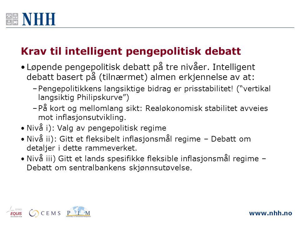 www.nhh.no Krav til intelligent pengepolitisk debatt •Løpende pengepolitisk debatt på tre nivåer. Intelligent debatt basert på (tilnærmet) almen erkje