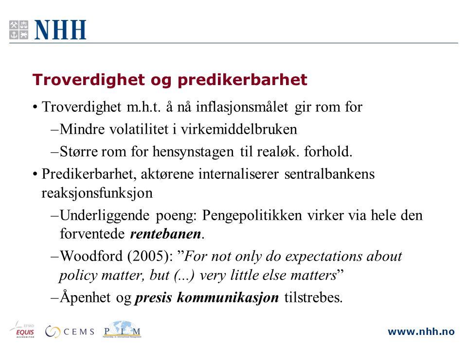 www.nhh.no Troverdighet og predikerbarhet •Troverdighet m.h.t. å nå inflasjonsmålet gir rom for –Mindre volatilitet i virkemiddelbruken –Større rom fo