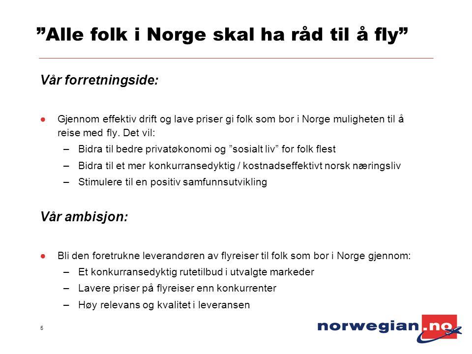 """5 """"Alle folk i Norge skal ha råd til å fly"""" Vår forretningside: ●Gjennom effektiv drift og lave priser gi folk som bor i Norge muligheten til å reise"""