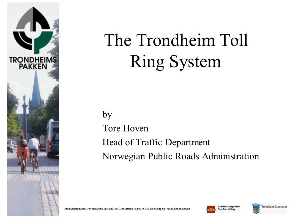 Trondheimspakken er et samarbeidsprosjekt mellom Statens vegvesen Sør-Trøndelag og Trondheim kommune The Trondheim Toll Ring System by Tore Hoven Head