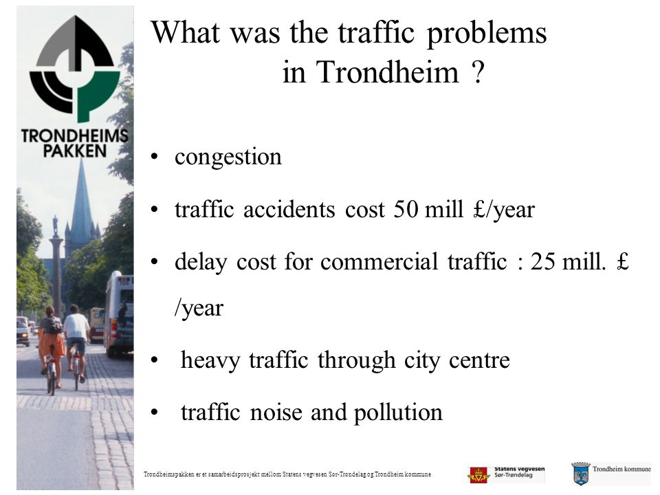 Trondheimspakken er et samarbeidsprosjekt mellom Statens vegvesen Sør-Trøndelag og Trondheim kommune What was the traffic problems in Trondheim ? •con