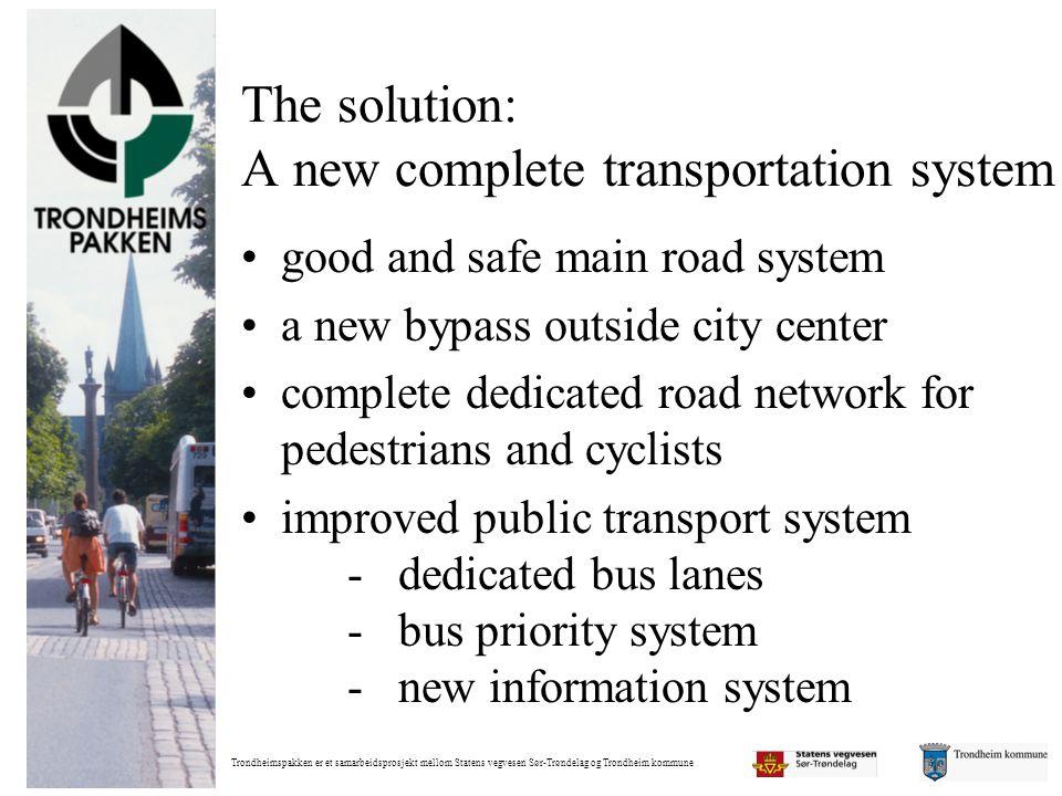 Trondheimspakken er et samarbeidsprosjekt mellom Statens vegvesen Sør-Trøndelag og Trondheim kommune The solution: A new complete transportation syste