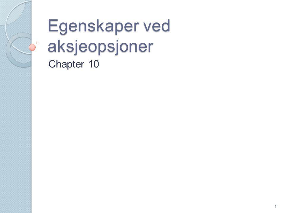 Egenskaper ved aksjeopsjoner Chapter 10 1