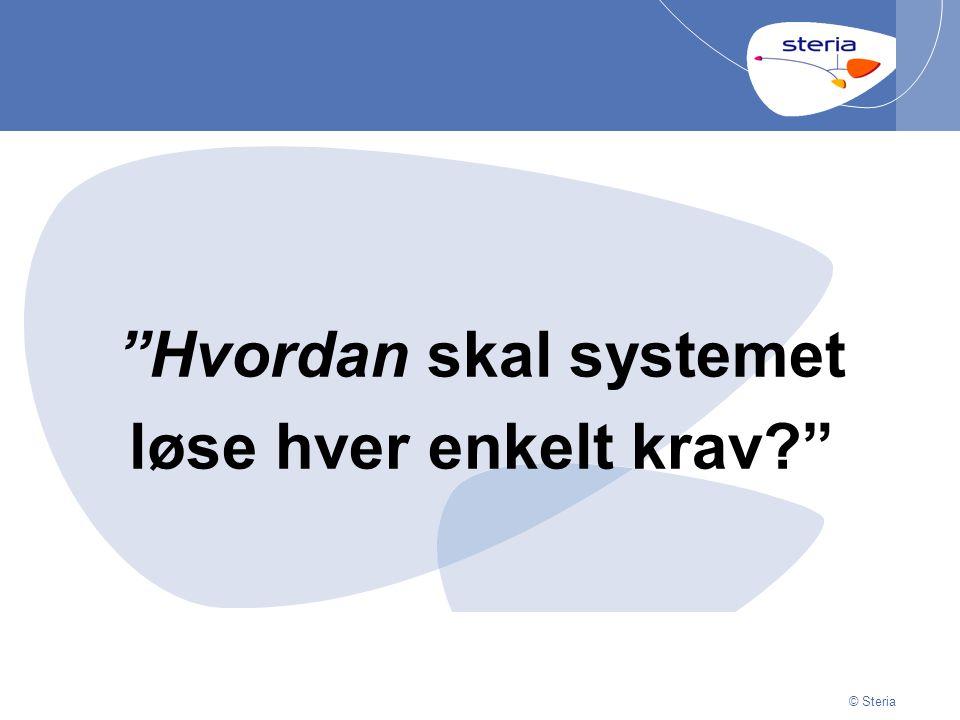© Steria | 29/06/2014Presentation titlep12 © Steria Hvordan skal systemet løse hver enkelt krav