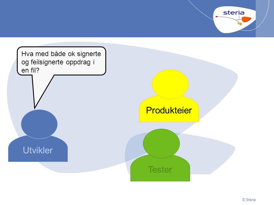 © Steria | 29/06/2014Presentation titlep17 © Steria Utvikler Produkteier Tester Hva med både ok signerte og feilsignerte oppdrag i en fil