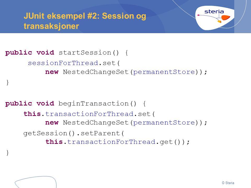 © Steria JUnit eksempel #2: Session og transaksjoner public void startSession() { sessionForThread.set( new NestedChangeSet(permanentStore)); } public