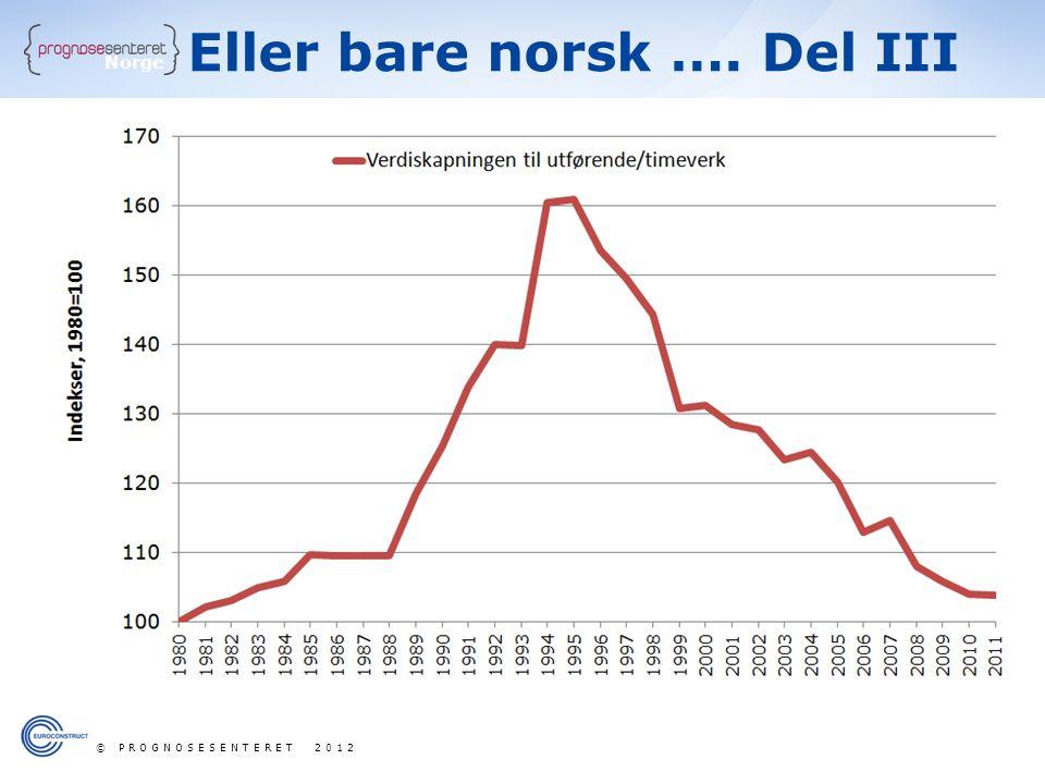 Norge Verdiskapning pr timeverk Eller bare norsk …. Del III © PROGNOSESENTERET 2012