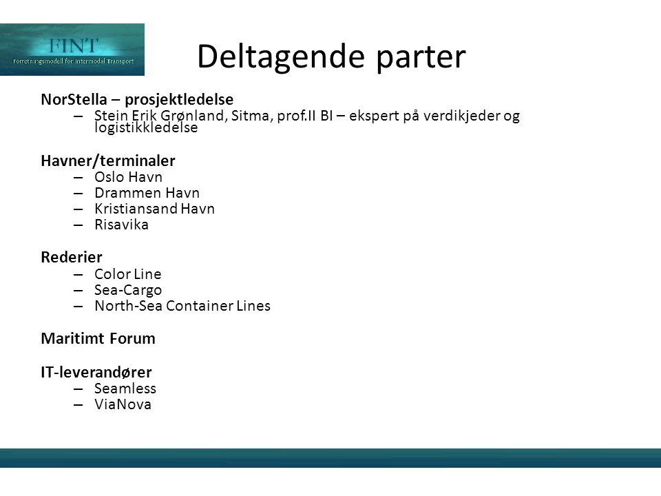 Deltagende parter NorStella – prosjektledelse – Stein Erik Grønland, Sitma, prof.II BI – ekspert på verdikjeder og logistikkledelse Havner/terminaler – Oslo Havn – Drammen Havn – Kristiansand Havn – Risavika Rederier – Color Line – Sea-Cargo – North-Sea Container Lines Maritimt Forum IT-leverandører – Seamless – ViaNova