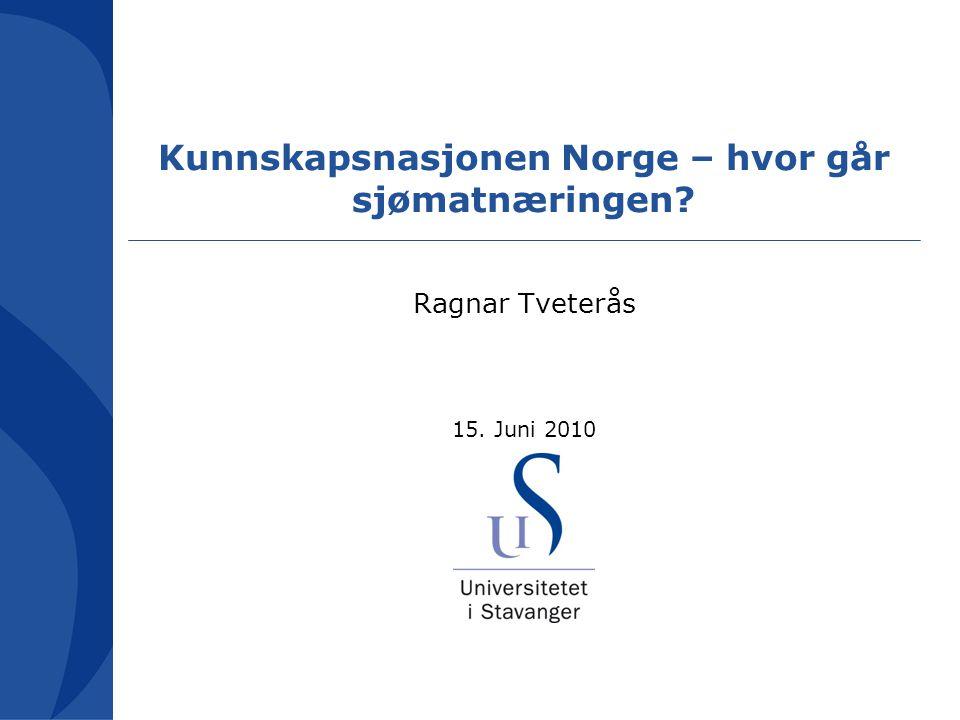 Kunnskapsnasjonen Norge – hvor går sjømatnæringen? Ragnar Tveterås 15. Juni 2010