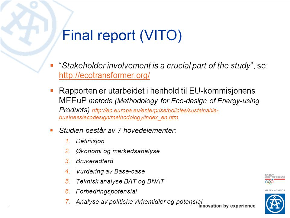 "Final report (VITO)  ""Stakeholder involvement is a crucial part of the study"", se: http://ecotransformer.org/ http://ecotransformer.org/  Rapporten"