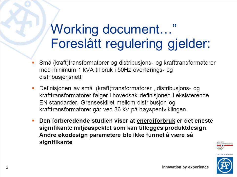 """Working document…"""" Foreslått regulering gjelder:  Små (kraft)transformatorer og distribusjons- og krafttransformatorer med minimum 1 kVA til bruk i 5"""