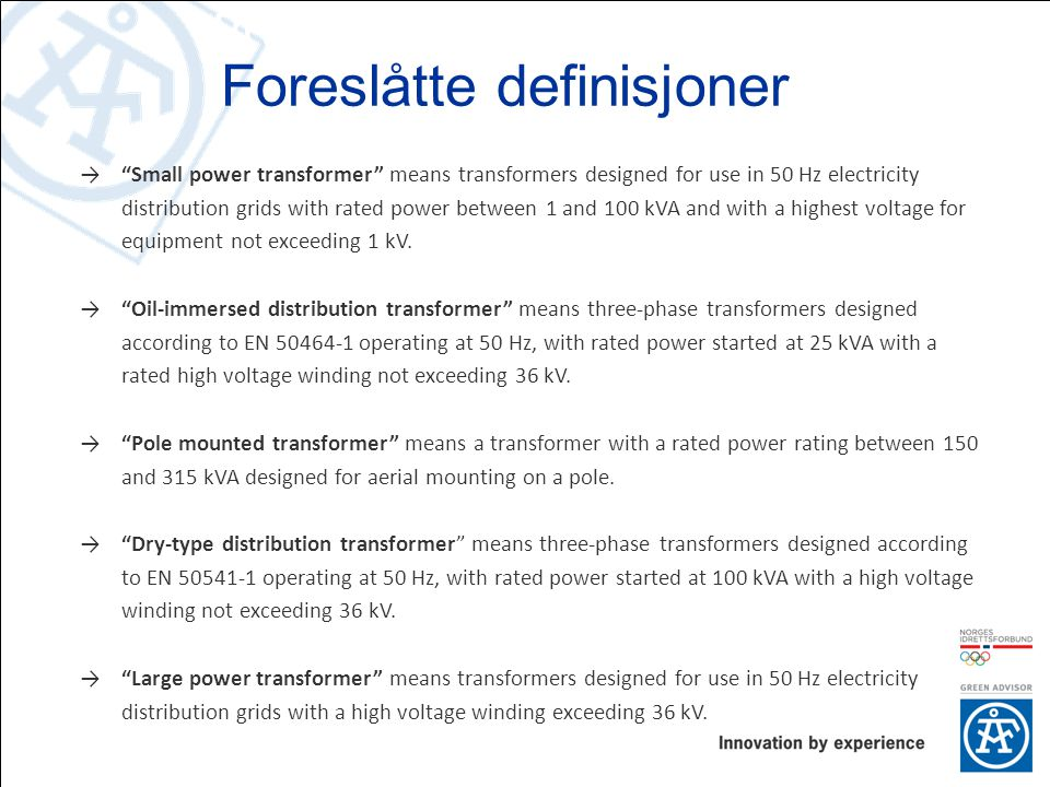 Proposed definitions → Small power transformer means transformers designed for use in 50 Hz electricity distribution grids with rated power between 1 and 100 kVA and with a highest voltage for equipment not exceeding 1 kV.