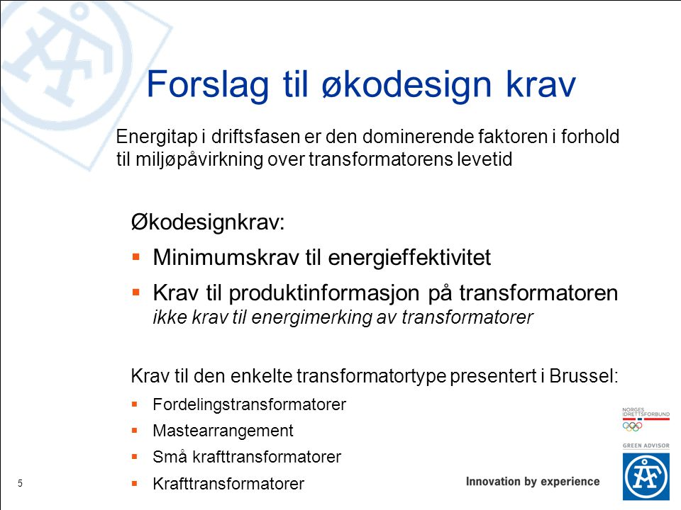 Forslag til økodesign krav Energitap i driftsfasen er den dominerende faktoren i forhold til miljøpåvirkning over transformatorens levetid Økodesignkr