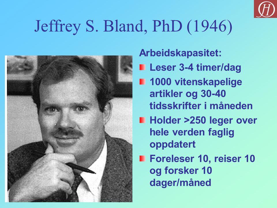 Jeffrey S. Bland, PhD (1946) Arbeidskapasitet: Leser 3-4 timer/dag 1000 vitenskapelige artikler og 30-40 tidsskrifter i måneden Holder >250 leger over