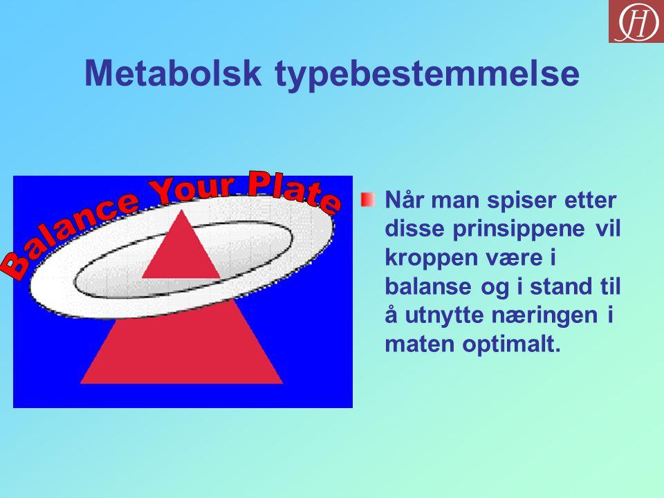 Metabolsk typebestemmelse Når man spiser etter disse prinsippene vil kroppen være i balanse og i stand til å utnytte næringen i maten optimalt.